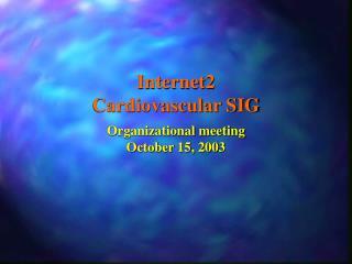 Internet2 Cardiovascular SIG
