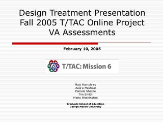 Design Treatment Presentation Fall 2005 T/TAC Online Project  VA Assessments February 10, 2005