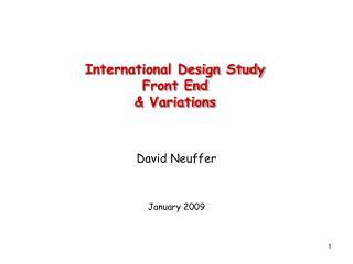 International Design Study  Front End & Variations