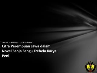 DHENY PURWINARTI, 2102406599 Citra Perempuan Jawa dalam Novel Sanja Sangu Trebela Karya Peni
