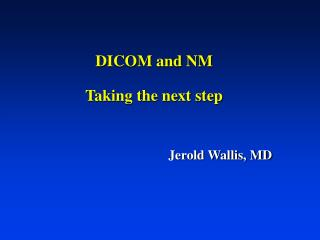 DICOM and NM Taking the next step