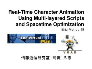 Real-Time Character Animation Using Multi-layered Scripts and Spacetime Optimization Eric Menou  他