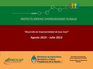 """""""Desarrollo de Empresarialidad de base local"""" Agosto 2010 – Julio 2013"""