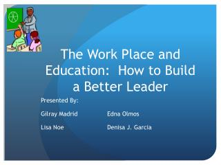 The Work Place and Education:  How to Build a Better Leader