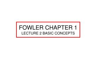 FOWLER CHAPTER 1 LECTURE 2  BASIC CONCEPTS