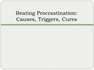 Beating Procrastination: Causes, Triggers, Cures