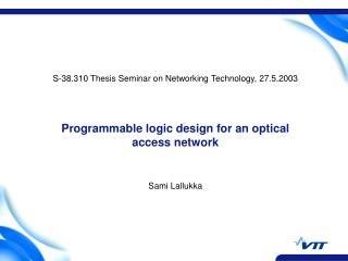Programmable logic design for an optical access network