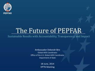 The Future of PEPFAR Sustainable Results with Accountability, Transparency, and Impact