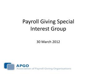 Payroll Giving Special Interest Group  30 March 2012