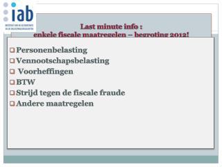 Last minute info :  enkele fiscale maatregelen   begroting 2012
