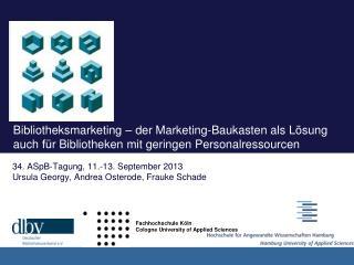 34. ASpB-Tagung, 11.-13. September 2013 Ursula Georgy, Andrea Osterode, Frauke Schade
