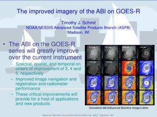 The improved imagery of the ABI on GOES-R Timothy J. Schmit
