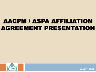 AACPM / ASPA AFFILIATION AGREEMENT  presentation