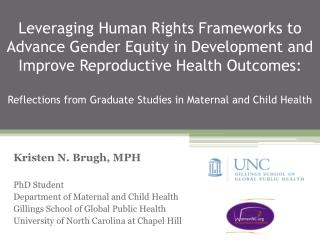 Kristen N. Brugh, MPH PhD Student Department of Maternal and Child Health