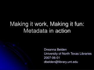 Making it work, Making it fun: Metadata in action