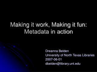 Making it work, Making it fun: Metadata in action