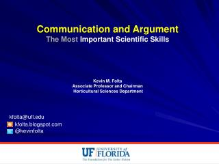 Communication and Argument The Most  Important Scientific Skills Kevin M. Folta
