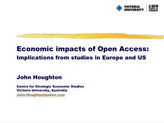 Economic impacts of Open Access: Implications from studies in Europe and US John Houghton