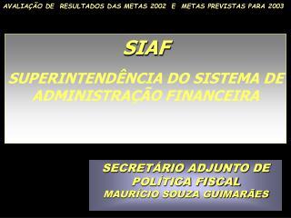 SIAF SUPERINTENDÊNCIA DO SISTEMA DE ADMINISTRAÇÃO FINANCEIRA