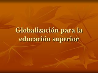 Globalización  para  la  educación superior