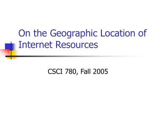 On the Geographic Location of Internet Resources