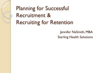 Planning for Successful Recruitment &  Recruiting for Retention