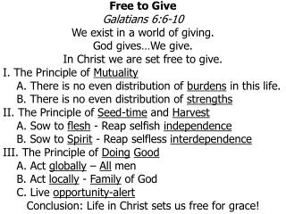 Free to Give Galatians 6:6-10 We exist in a world of giving. God gives…We give.