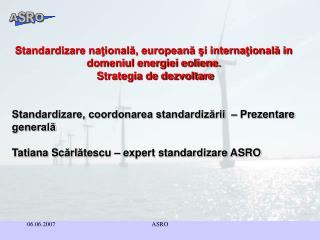 Standardizare naţională, europeană şi internaţională in domeniul energiei eoliene.
