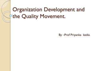 Organization Development and    the Quality Movement.