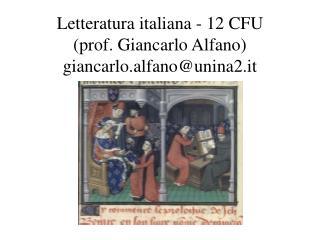 Letteratura italiana - 12 CFU (prof. Giancarlo Alfano) giancarlo.alfano@unina2.it