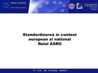 Standardizarea in context european si national  Rolul ASRO