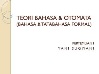 TEORI BAHASA & OTOMATA (BAHASA & TATABAHASA FORMAL)
