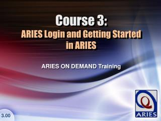 Course 3: ARIES Login and Getting Started  in ARIES