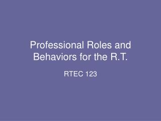 Professional Roles and Behaviors for the R.T.