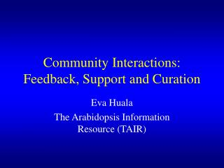 Community Interactions: Feedback, Support and Curation
