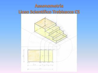 Assonometria Liceo Scientifico  T rebisacce CS