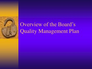 Overview of the Board�s Quality Management Plan