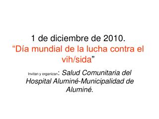 """1 de diciembre de 2010. """"Día mundial de la lucha contra el vih/sida """""""