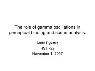 The role of gamma oscillations in perceptual binding and scene analysis.