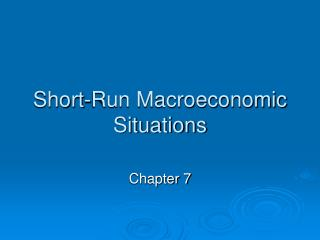 Short-Run Macroeconomic Situations