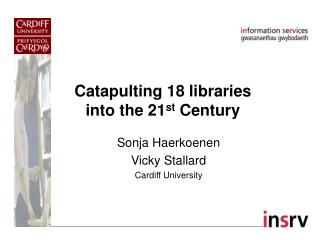 Catapulting 18 libraries into the 21 st  Century