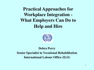Practical Approaches for  Workplace Integration - What Employers Can Do to  Help and Hire