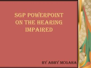 SGP PowerPoint  On The hearing impaired