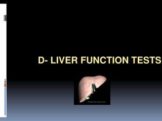D- LIVER FUNCTION TESTS