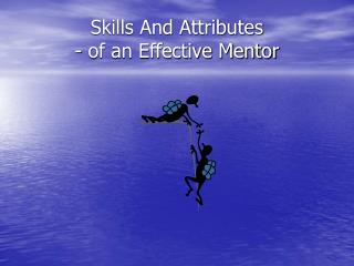 Skills And Attributes  - of an Effective Mentor