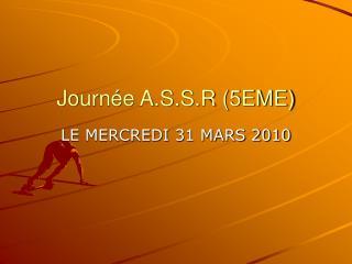 Journée A.S.S.R (5EME)