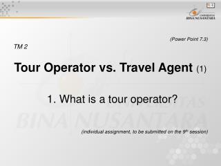 (Power Point 7.3) TM 2 Tour Operator vs. Travel Agent  (1)