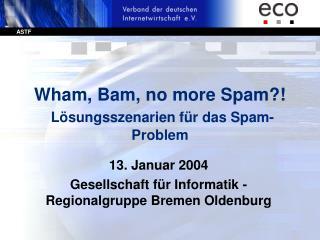 Wham, Bam, no more Spam?! Lösungsszenarien für das Spam-Problem