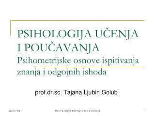 PSIHOLOGIJA UČENJA I POUČAVANJA Psihometrijske osnove ispitivanja znanja i odgojnih ishoda