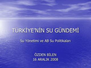 TÜRKİYE'NİN SU GÜNDEMİ